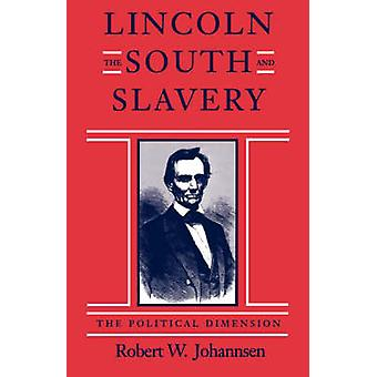 Lincoln the South and Slavery The Political Dimension by Johannsen & Robert Walter