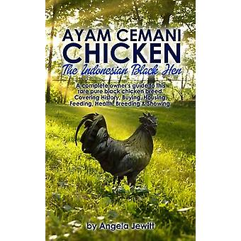 Ayam Cemani Chicken  The Indonesian Black Hen. A complete owners guide to this rare pure black chicken breed. Covering History Buying Housing Feeding Health Breeding  Showing. by Jewitt & Angela