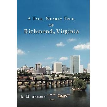 A Tale Nearly True of Richmond Virginia by Ahmose & R. M.