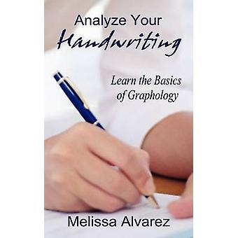 Analysera din handskrift lär dig grunderna i GRAFOLOGI av Alvarez & Melissa
