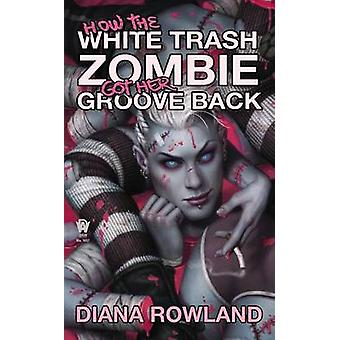 How the White Trash Zombie Got Her Groove Back by Diana Rowland - 978