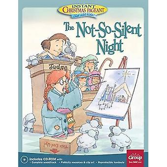 The Not-So-Silent-Night - - An Instant Christmas Pageant by Group Publi