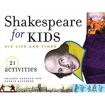 Shakespeare for Kids - His Life and Times by Collen Aagesen - Margie B