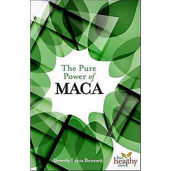 The Pure Power of Maca by Beverly Lynn Bennett - 9781570673368 Book