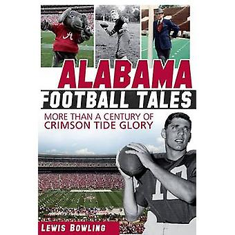 Alabama Football Tales - More Than a Century of Crimson Tide Glory by