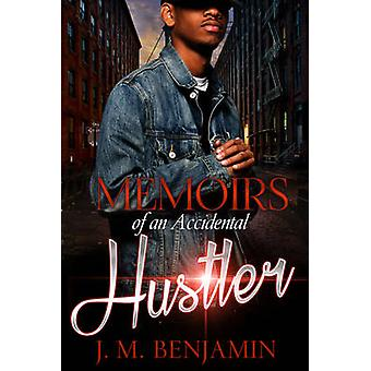 Memoirs of an Accidental Hustler by J.M. Benjamin - 9781622864737 Book