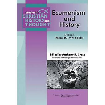 Ecumenism and History - Studies in Honour of John H.Y. Briggs by Antho