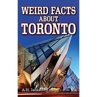 Weird Facts About Toronto by Alan Jackson - 9781926700090 Book