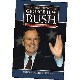 The Presidency of George H.W. Bush (2nd revidsed & expanded ed) by Jo