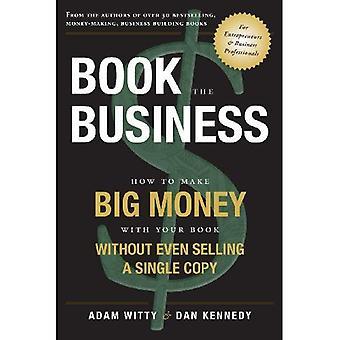 Book virksomhed: Hvordan at gøre store penge med din bog uden selv sælger en enkelt kopi