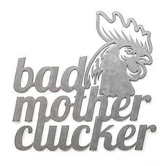 Bad mother clucker - metal cut sign 18x17in