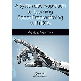 Systematic Approach to Learning Robot Programming with ROS by Wyatt Newman