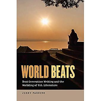 World Beats - Beat Generation Writing and the Worlding of U.S. Literature (Re-Mapping the Transnational: A Dartmouth...