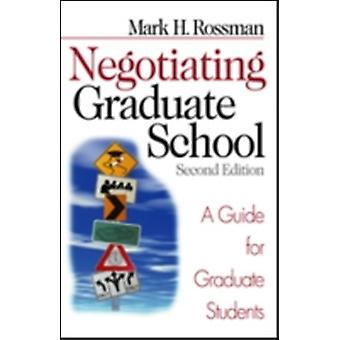 Negotiating Graduate School A Guide for Graduate Students by Rossman & Mark H
