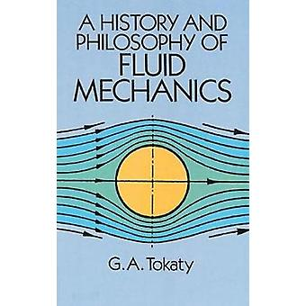 A History and Philosophy of Fluid Mechanics by G A Tokaty