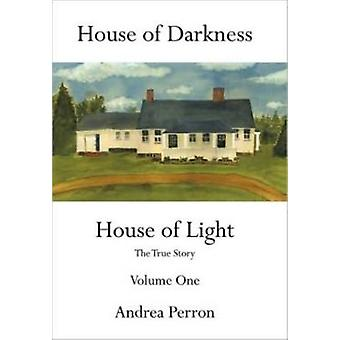 House of Darkness House of Light The True Story Volume One by Perron & Andrea