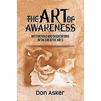 The Art of Awareness - - Motivations and Orientations in the Creative A