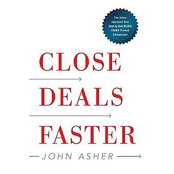 Close Deals Faster - The 15 Shortcuts of the Asher Sales Method by Joh