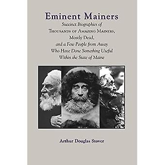 Eminent Mainers: Succint Biographies of Thousands of Amazing Mainers, Mostly Dead, and a Few People from Away Who Have Done Something U