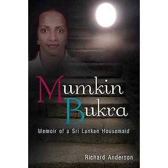 Mumkin Bukra Memoir of a Sri Lankan Housemaid by Anderson & Richard