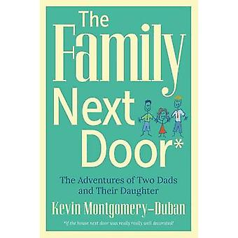 The Family Next Door The Adventures of Two Dads and Their Daughter by MontgomeryDuban & Kevin