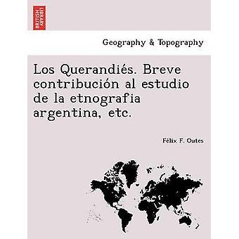 Los Querandies. Breve contribucion al estudio de la etnografia argentina etc. by Outes & Felix F.