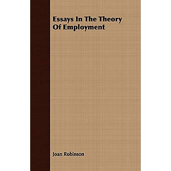Essays In The Theory Of Employment by Robinson & Joan