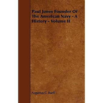 Paul Jones Founder of the American Navy  A History  Volume II by Buell & Augustus C.