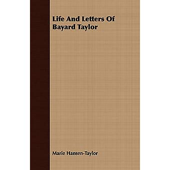 Life And Letters Of Bayard Taylor by HansenTaylor & Marie