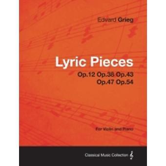 Lyric Pieces Op.12 Op.38 Op.43 Op.47 Op.54  For Violin and Piano by Grieg & Edvard