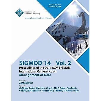 SiGMOD 14 Vol 2 Proceedings of the 2014 ACM SIGMOD International Conference on Management of Data by SIGMOD 14 Conference Committee
