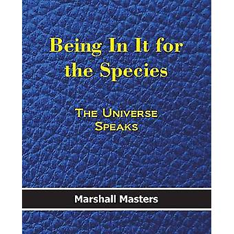 Being in It for the Species The Universe Speaks by Masters & Marshall
