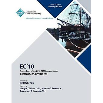 EC10 Proceedings of the 2010 ACM Conference on Electronic Commerce by EC 10 Conference Committee