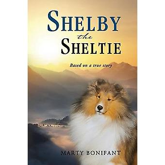 Shelby the Sheltie  Based on a True Story by Bonifant & Marty