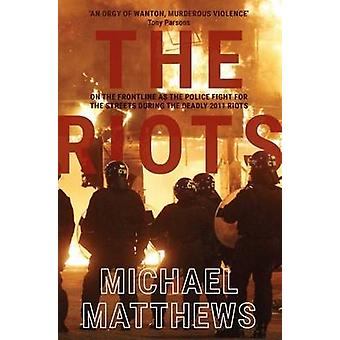 The Riots The police fight for the streets during the UKs deadly 2011 riots by Matthews & Michael