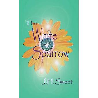 The White Sparrow by Sweet & J.H.