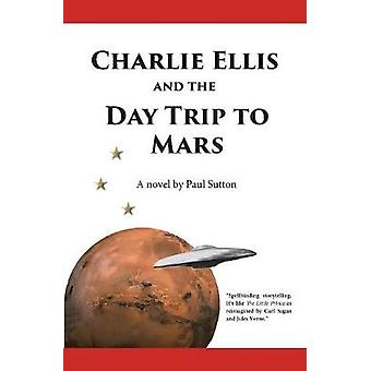 Charlie Ellis and the Day Trip to Mars by Sutton & Paul