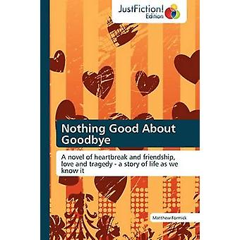 Nothing Good about Goodbye by Formick & Matthew