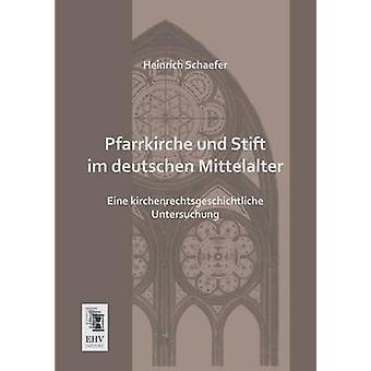 Pfarrkirche Und Stift Im Deutschen Mittelalter by Schaefer & Heinrich