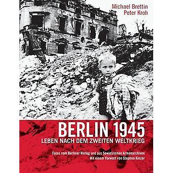 Berlin 1945. Leben nach dem Zweiten Weltkrieg by Brettin & Michael