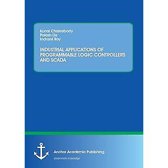 INDUSTRIAL APPLICATIONS OF PROGRAMMABLE LOGIC CONTROLLERS AND SCADA by Chakraborty & Kunal