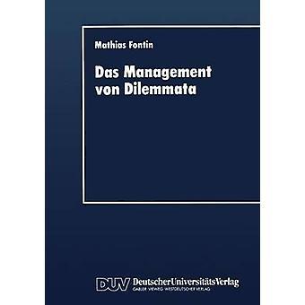 Das Management von Dilemmata  Erschlieung neuer strategischer und organisationaler Potentiale by Fontin & Mathias