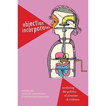 Abjection indarbejdet formidler politik af fornøjelse og vold ved redigeret af Maggie Hennefeld & redigeret af Nicholas Sammond