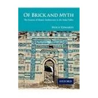 Of Brick and Myth - The Genesis of Islamic Architecture in the Indus V