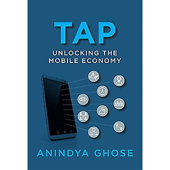 Tap - Unlocking the Mobile Economy by Anindya Ghose - 9780262536059 Bo