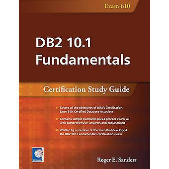 DB2 10.1 Fundamentals - Certification Study Guide by Roger E. Sanders