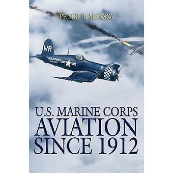 Aviazione del Corpo dei Marines degli Stati Uniti Dal 1912 di Peter B. Mersky - 9781591145