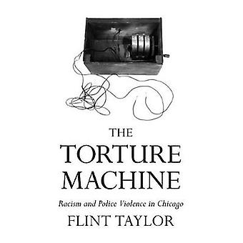 The Torture Machine - Racism and Police Violence in Chicago by Flint T
