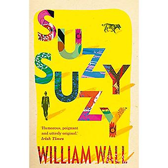 Suzy Suzy by William Wall - 9781788545518 Book