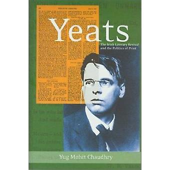 Yeats - The Irish Literary Revival and the Politics of Print by Yug Ch